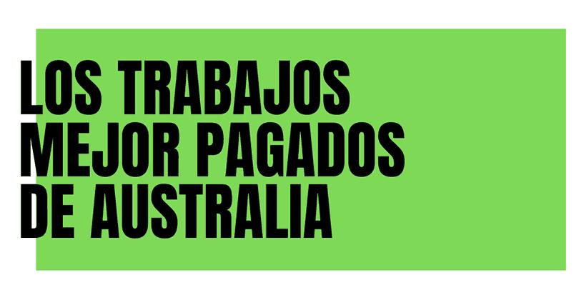 Sueldos en Australia - Los trabajos mejor pagados de Australia