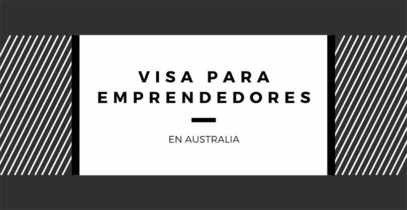Visa de Emprendimiento o Visa De Inversionista en Australia