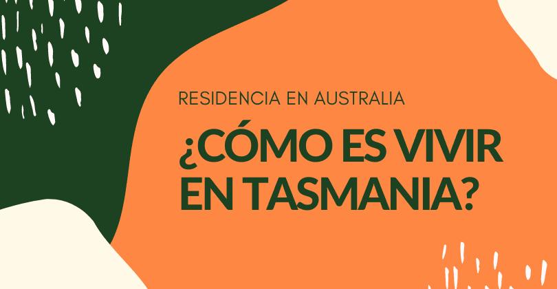 Cómo es vivir en Tasmania