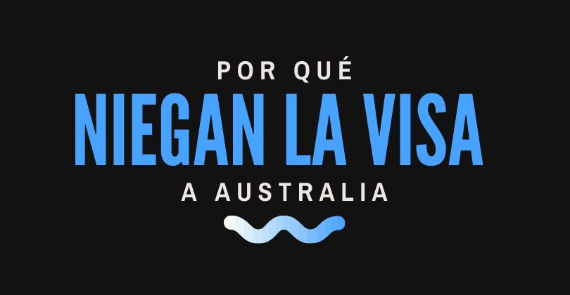 Por qué niegan la visa a Australia