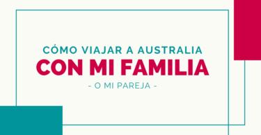Cómo viajar a Australia con mi familia o mi pareja