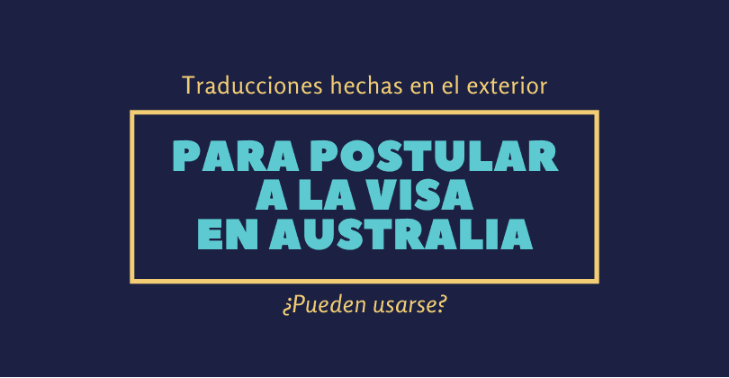 ¿Puedo usar una traducción hecha en el exterior para postular a mi visa en Australia?