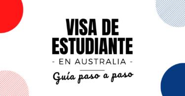 Visa de Estudiante en Australia - Ventajas - Precios - Requisitos